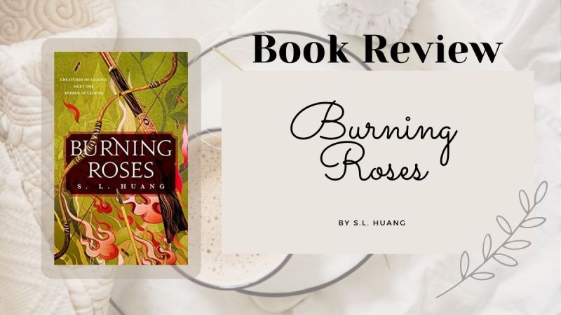Burning Roses by SL Huang, book cover and review. an Asian retelling of many fairytales.