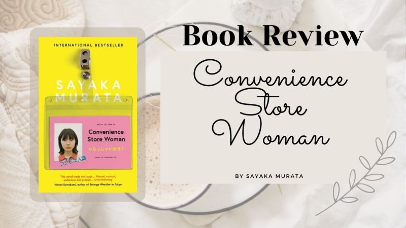 Convenience Store Woman by Sayaka Murata, book cover and review. A story that questions what it means to belong in society, and what happens to those who are different.