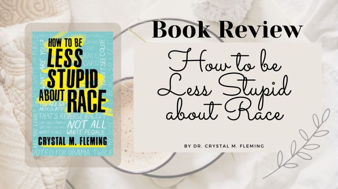 How to be less stupid about race, by Crystal M Fleming, book cover and review. An anti-racist book that everyone should read.