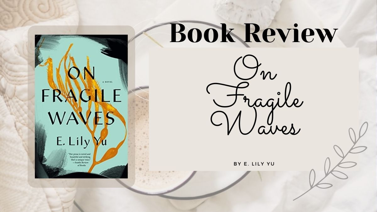 On Fragile Waves by E. Lily Yu, book cover and review. An important immigrant story told with beautiful lyrical prose.