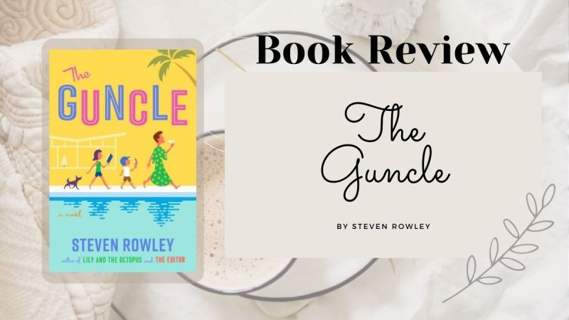The Guncle, by Steven Rowley, book cover and review. a sweet story of family and how we come together.