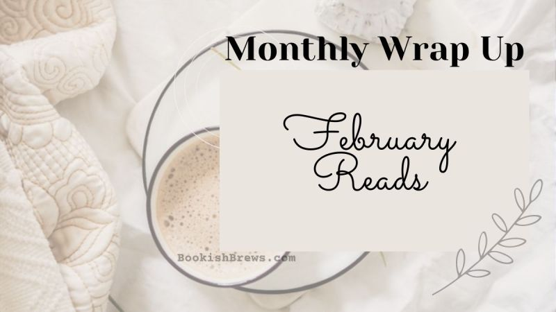 February Wrap Up, books read and reviewed by Bookish Brews in February
