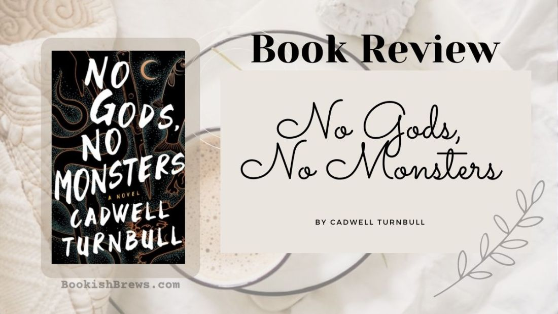 No Gods, No Monsters by Cadwell Turnbull, book cover and review. a play on the Anarchist and Labour slogan.