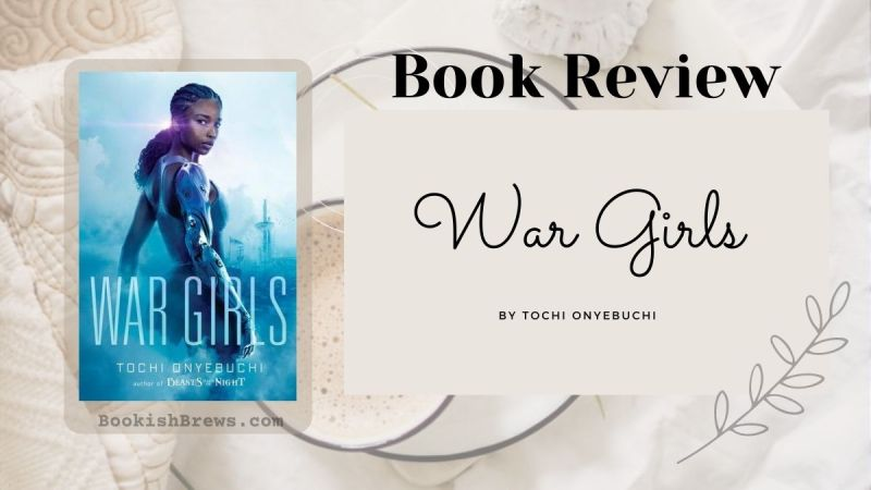 War Girls by Tochi Onyebuchi, book cover and review. A young adult science fiction and historical fiction book that tackles the Nigerian Civil War.
