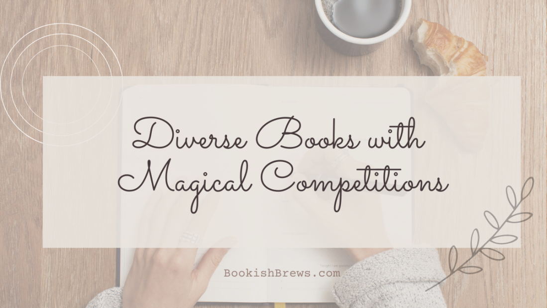 A book list of diverse books with magical competitions. Includes dark academia, witches, bachelorette style contests, non european royalty and more!