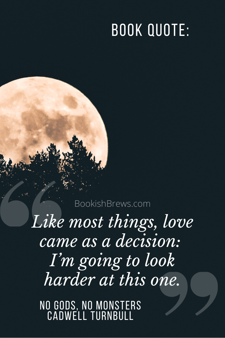 """""""like most things, love came as a decision: i'm going to look harder at this one."""" A book quote graphic from the book No Gods, No Monsters by Cadwell Turnbull."""