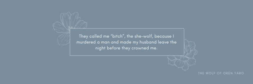 """twitter header sized graphic to use for free that says """"they called me bitch, the she-wolf, because i murdered a man and made my husband leave the night before they crowned me"""" a quote from the wolf of oren yaro by KS Villoso"""