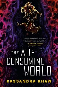 The All Consuming World by Cassandra Khaw book cover